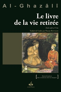 Abû-Hâmid Al-Ghazâlî - Le livre de la vie retirée - Kitab adab al-'Uzla.