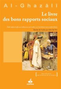 Abû-Hâmid Al-Ghazâlî - Le livre des bons rapports sociaux.