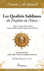 Abû-Hâmid Al-Ghazâlî - Les qualités sublimes du prophète de l'Islam.