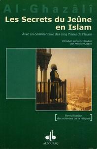 Abû-Hâmid Al-Ghazâlî - Les Secrets du Jeûne en Islam - Avec un commentaire des cinq piliers de l'Islam.