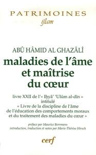 """Abû-Hâmid Al-Ghazâlî - Maladies de l'âme et maîtrise du coeur - Livre XXII de l'""""Ihyâ' 'Ulûm al-dîn""""."""
