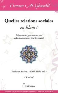 Quelles relations sociales en Islam ?- Fréquenter les gens ou rester seul, règles et convenances pour les croyants - Abû-Hâmid Al-Ghazâlî |