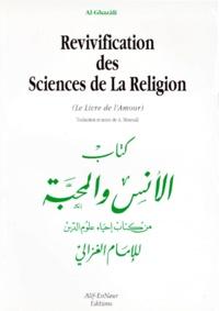 Abû-Hâmid Al-Ghazâlî - REVIVIFICATION DES SCIENCES DE LA RELIGION  (LE LIVRE DE L'AMOUR). - Edition bilingue français-arabe.