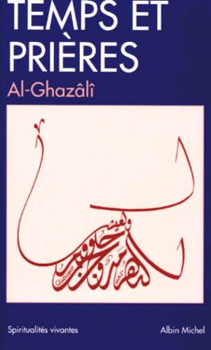 Abû-Hâmid Al-Ghazâlî - Temps et prières - Prières et invocations, extraits de l'Í Ihyâ' ©ulum al-Dîn.
