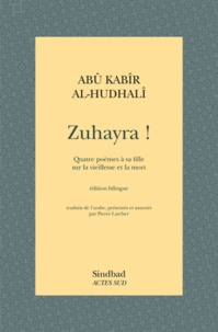 Abû Kabîr al-Hudhalî - Zuhayra ! - Quatre poèmes à sa fille sur la vieillesse et la mort.