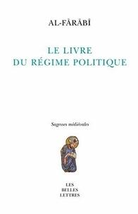 Abû-Nasr Al-Fârâbî - Le livre du régime politique.