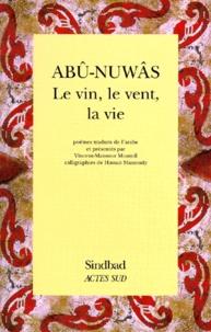 Abû-Nuwâs - Le vin, le vent, la vie - Choix de poèmes.
