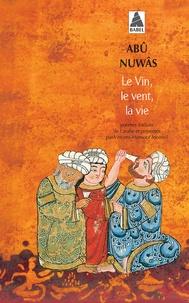 Abû-Nuwâs - Le vin, le vent, la vie.