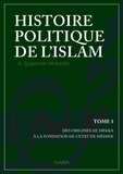 Abu Soleyman Al-Kaabi - Histoire politique de l'Islam - Tome 1 : Des origines de Mekka à la fondation de l'Etat de Médine.