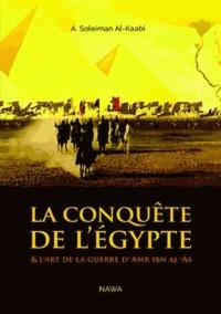 Abu Soleyman Al-Kaabi - La conquête de l'Egypte et l'art de la guerre d'Amr ibn al-As.