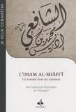 Abu Zakariyya Muhyiddin Al-Hussayni - L'imam Al-Shafi'i - Un homme hors du commun.