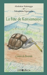 Abubakar Kateregga et Télesphore Ngarambe - La flûte de Kanyamasyo - Contes du Rwanda.