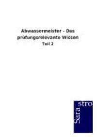 Abwassermeister - Das prüfungsrelevante Wissen - Teil 2.