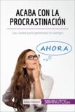 Acaba con la procrastinación - Las claves para gestionar tu tiempo.