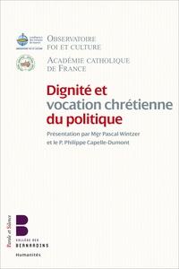Académie Catholique de France et  Observatoire Foi et Culture - Dignité et vocation chrétienne du politique.