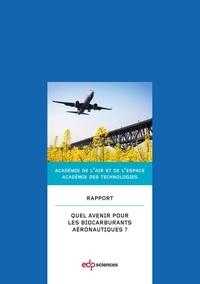 Académie de l'air et espace et  Académie des technologies - Quel avenir pour les biocarburants aéronautiques ?.