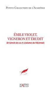 Academie de Mâcon - Emile Violet, vigneron érudit - Un témoin des us et coutumes du Mâconnais.