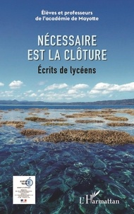 Académie de Mayotte - Necessaire est la clôture - Ecrits de lycéens.