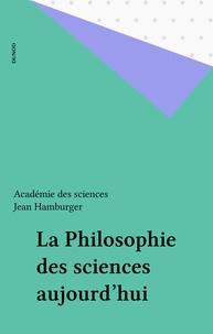 Académie des sciences et Jean Hamburger - La Philosophie des sciences aujourd'hui.