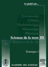Sciences de la terre.- Volume 3, Tectonique. Tome 1 -  Académie des sciences | Showmesound.org