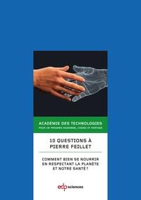 Académie des technologies et Pierre Feillet - 10 questions à Pierre Feillet - Comment bien se nourrir en respectant la planète et notre santé ?.