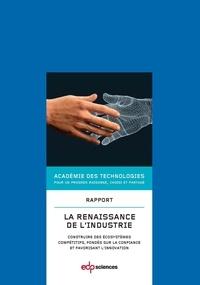 Académie des technologies - La renaissance de l'industrie - Construire des écosystèmes compétitifs, fondés sur la confiance et favorisant l'innovation.