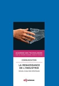 Académie des technologies - La renaissance de l'industrie - Recueil d'analyses spécifiques.