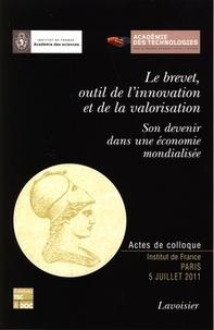 Académie des technologies et  Académie des sciences - Le brevet, outil de l'innovation et de la valorisation - Son devenir dans une économie mondialisée.