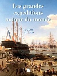 Académie du Var et Rémi Monaque - Les grandes expéditions autour du monde - Toulon 1817-1840.