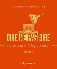 Académie française - Dire, ne pas dire - Volume 5, Du bon usage de la langue française.