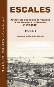 Académie Ile de la Réunion - Escales - Anthologie des récits de voyages à Bourbon et à la Réunion (1612-1947). Tome 1.