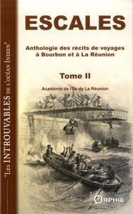 Académie Ile de la Réunion - Escales - Anthologie des récits de voyage à Bourbon et à La Réunion. Tome 2.