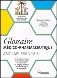 Académie Nationale Pharmacie et François Clostre - Glossaire médico-pharmaceutique anglais-français - Termes, expressions, abréviations, sigles et acronymes du langage médical, pharmaceutique et biologique.