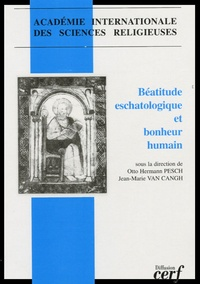 Académie Sciences Religieuses et Otto-Hermann Pesch - Béatitude eschatologique et bonheur humain.