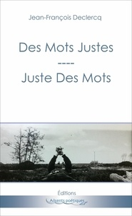 Jean-François Declercq - Des mots juste, juste des mots.