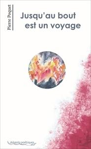 Poquet Pierre - Jusqu'au bout est un voyage.