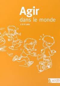 Accès Editions - Agir dans le monde, 2 à 6 ans (PS, MS, GS) - Des activités motrices à l'école maternelle.