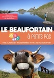 Accompagnateurs du Beaufortain - Le Beaufortain à petits pas - 40 balades et randonnées au pays du Beaufort.