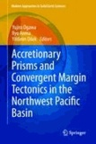 Yujiro Ogawa - Accretionary Prisms and Convergent Margin Tectonics in the Northwest Pacific Basin.
