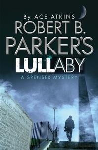 Ace Atkins - Robert B. Parker's Lullaby - A Spenser Mystery.