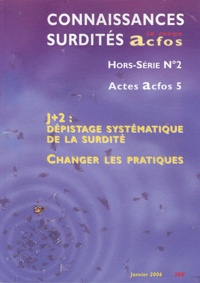Daniel Parent - Connaissances Surdités Hors-série N° 2, Jan : J+2 : dépistage systématique de la surdité - Changer les pratiques.