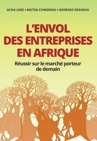 Acha Leke et Mutsa Chironga - L'envol des entreprises en Afrique - Réussir sur le marché porteur de demain.