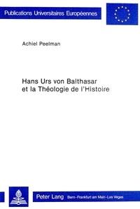 Achiel Peelman - Hans Urs von Balthasar et la théologie de l'histoire.