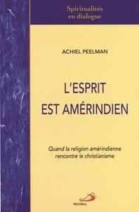 Achiel Peelman - L'Esprit est amérindien - Quand la religion amérindienne rencontre le christianisme.