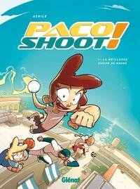 Achile - Paco shoot ! Tome 1 : La meilleure équipe du monde !.