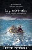 Achille Ballière et Michel Soulard - La grande évasion au temps du bagne de Nouvelle-Calédonie —Texte intégral.