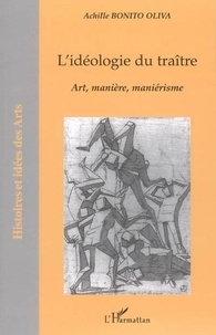Achille Bonito Oliva - L'idéologie du traître:art,manière,maniérisme.