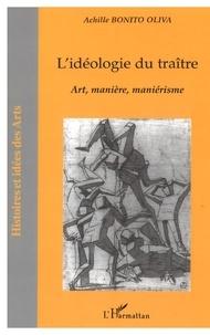 Achille Bonito Oliva - L'idéologie du traître - Art, manière, maniérisme.