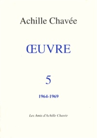 Achille Chavée - Oeuvre - Tome 5, 1964-1969.