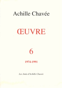 Achille Chavée - Oeuvre - Tome 6, 1974-1991.